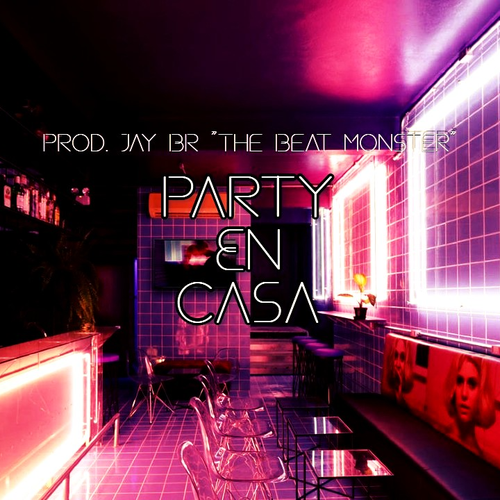 Party En Casa by Jay BR The Beat Monster